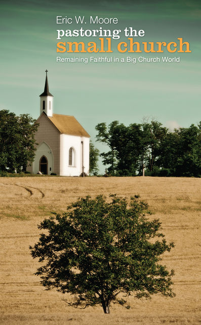 Pastoring the Small Church, Eric Moore