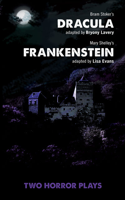 Dracula and Frankenstein: Two Horror Plays, Lisa Evans, Bryony Lavery