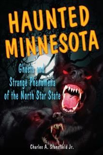 Haunted Minnesota, Charles A. Stansfield Jr.
