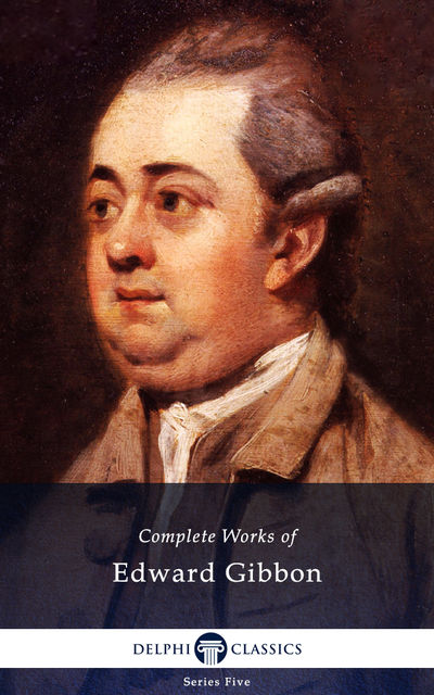 Delphi Complete Works of Edward Gibbon (Illustrated), Edward Gibbon