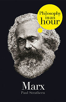 Marx: Philosophy in an Hour, Paul Strathern