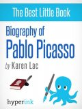 Pablo Picasso - A Biography of Spain's Most Colorful Painter, Karen Lac