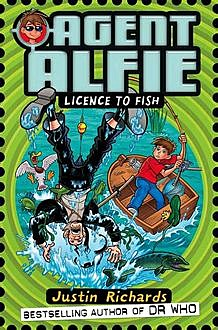 Licence to Fish (Agent Alfie, Book 3), Justin Richards