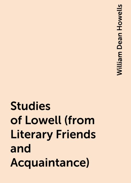 Studies of Lowell (from Literary Friends and Acquaintance), William Dean Howells