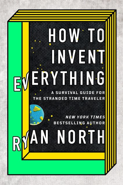How to Invent Everything, Ryan North