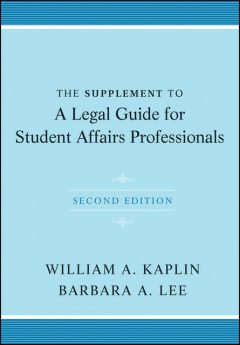 The Supplement to A Legal Guide for Student Affairs Professionals, Barbara Lee, William A.Kaplin