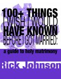 100+ Things I Wish I Would Have Known Before I Got Married, Rick Johnson