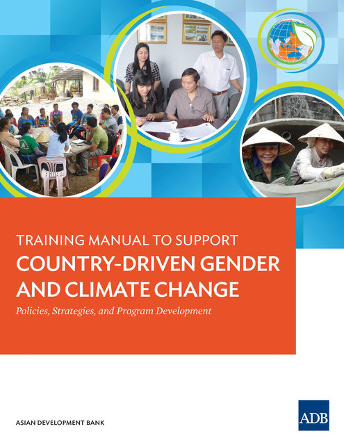 Training Manual to Support Country-Driven Gender and Climate Change, Asian Development Bank