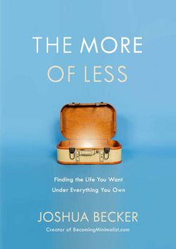 The More of Less: Finding the Life You Want Under Everything You Own, Joshua Becker
