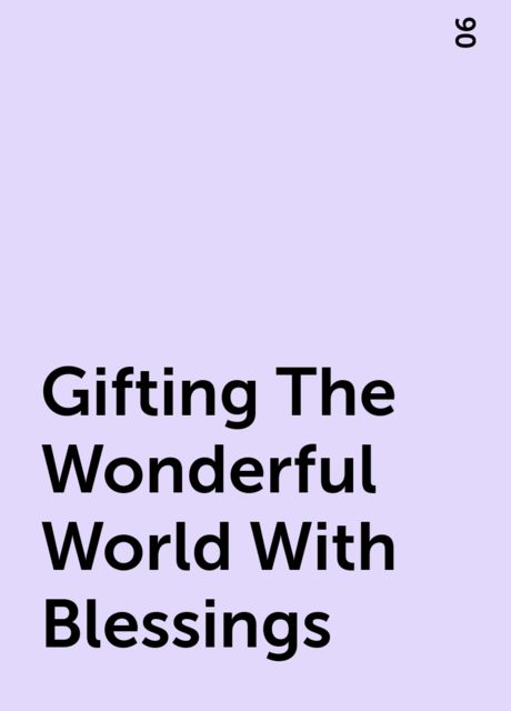 Gifting The Wonderful World With Blessings, 06