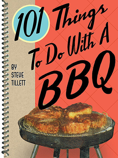 101 Things To Do With a BBQ, Steve Tillett