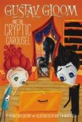 Gustav Gloom and the Cryptic Carousel #4, Adam-Troy Castro