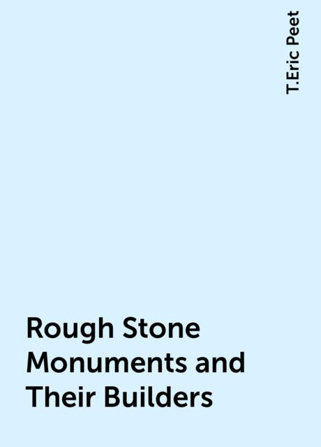 Rough Stone Monuments and Their Builders, T.Eric Peet