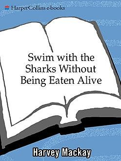 Swim with the Sharks Without Being Eaten, Harvey Mackay