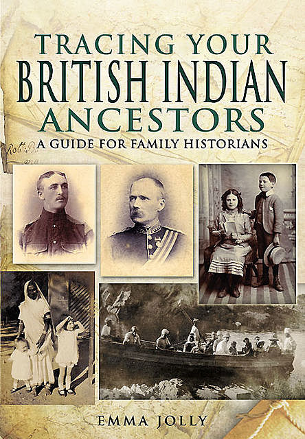 Tracing Your British Indian Ancestors, Emma Jolly