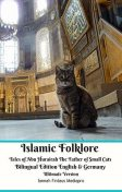 Islamic Folklore Tales of Abu Hurairah The Father of Small Cats Bilingual Edition English and Germany Ultimate Version, Jannah Firdaus Mediapro