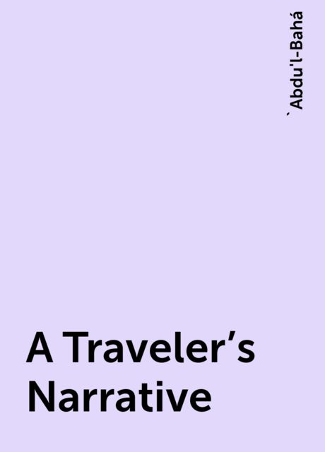 A Traveler's Narrative, 'Abdu'l-Bahá