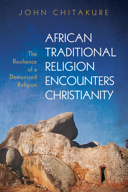 African Traditional Religion Encounters Christianity, John Chitakure