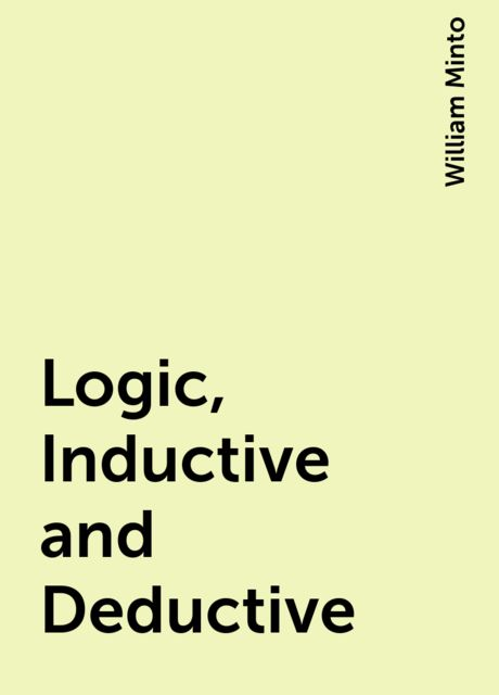 Logic, Inductive and Deductive, William Minto