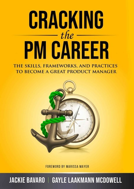 Cracking the PM Career: The Skills, Frameworks, and Practices To Become a Great Product Manager, McDowell, Jackie, Bavaro, Gayle