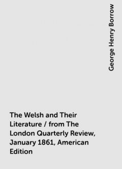 The Welsh and Their Literature / from The London Quarterly Review, January 1861, American Edition, George Henry Borrow