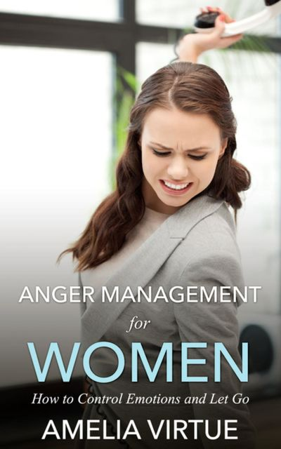 Anger Management for Women, Amelia Virtues