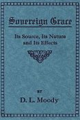 Sovereign Grace / Its Source, Its Nature and Its Effects, Dwight Lyman Moody