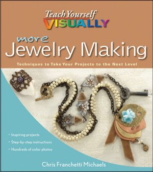 More Teach Yourself VISUALLY Jewelry Making, Chris Franchetti Michaels