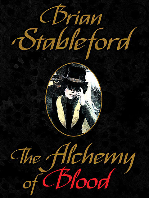 The Alchemy of Blood: A Scientific Romance, Brian Stableford