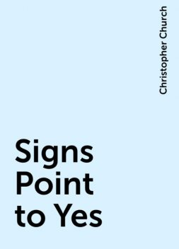 Signs Point to Yes, Christopher Church
