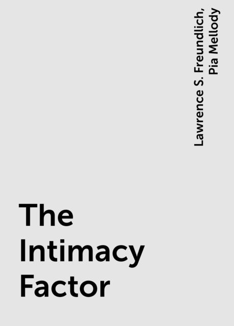 The Intimacy Factor, Lawrence S. Freundlich, Pia Mellody