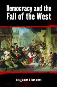 Democracy and the Fall of the West, Craig Smith