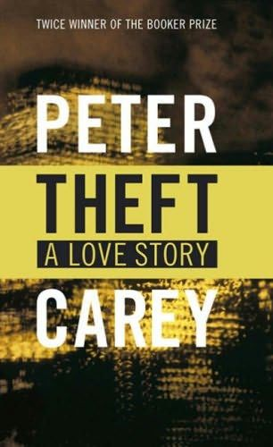 Theft: A Love Story, Peter Carey