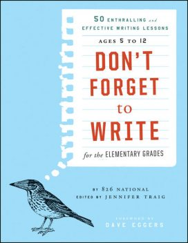 Don't Forget to Write for the Elementary Grades, Jennifer Traig