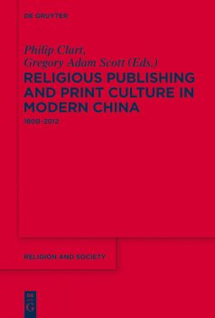 Religious Publishing and Print Culture in Modern China, Scott, Gregory Adam, Philip Clart