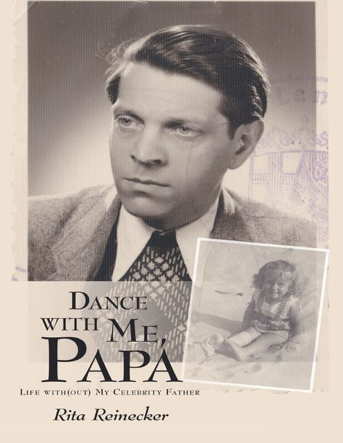 Dance With Me, Papa: Life With(out) My Celebrity Father, Rita Reinecker