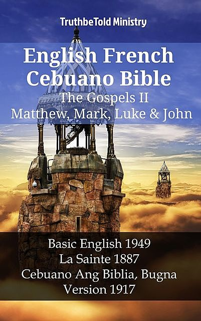 English French Cebuano Bible – The Gospels II – Matthew, Mark, Luke & John, Truthbetold Ministry