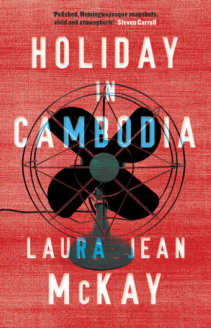 Holiday in Cambodia, Laura Jean McKay