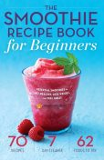The Smoothie Recipe Book for Beginners, Mendocino Press