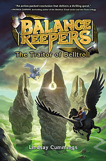 Balance Keepers, Book 3: The Traitor of Belltroll, Lindsay Cummings
