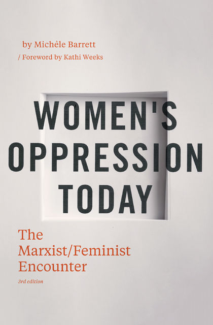 Women's Oppression Today: The Marxist/Feminist Encounter, Introduction by Kathi Weeks, Michèle Barrett