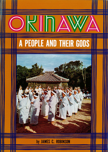 Okinawa: A People and Their Gods, James C. Robinson