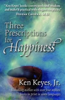 Three Prescriptions for Happiness, Ken Keyes Jr.