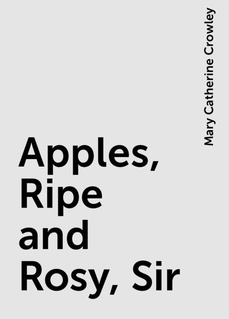 Apples, Ripe and Rosy, Sir, Mary Catherine Crowley