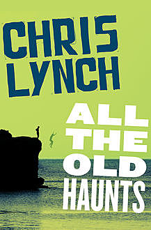 All the Old Haunts, Chris Lynch