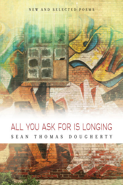All You Ask For is Longing, Sean Thomas Dougherty