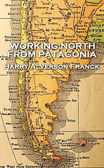 Working North from Patagonia, Harry Alverson Franck