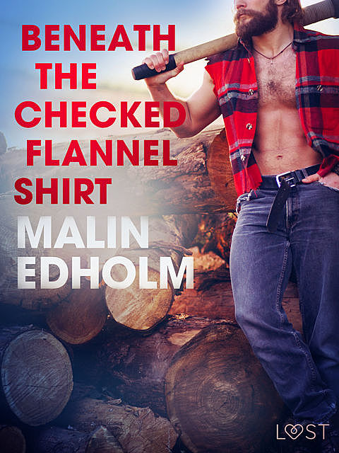 Beneath the Checked Flannel Shirt – Erotic Short Story, Malin Edholm
