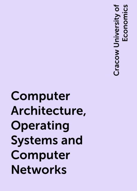 Computer Architecture, Operating Systems and Computer Networks, Cracow University of Economics