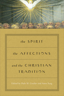 The Spirit, the Affections, and the Christian Tradition, Amos Yong, Dale M. Coulter